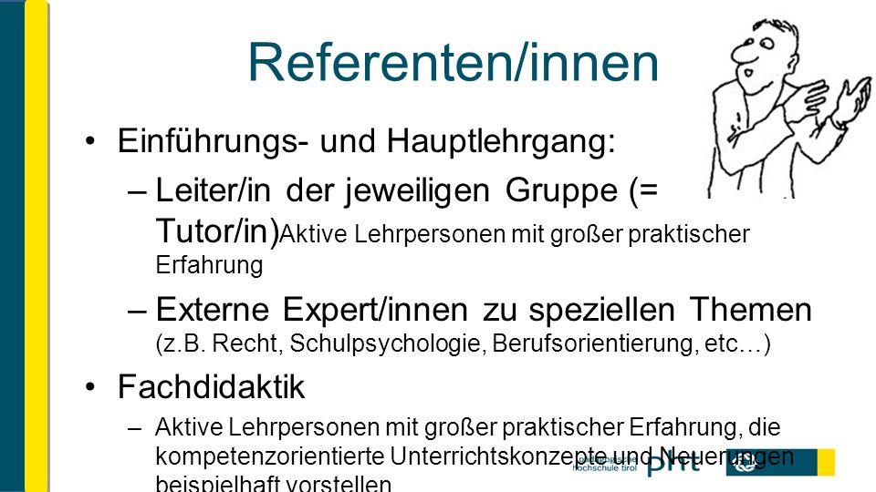 Referenten/innen Einführungs- und Hauptlehrgang: –Leiter/in der jeweiligen Gruppe (= Tutor/in) Aktive Lehrpersonen mit großer praktischer Erfahrung –Externe Expert/innen zu speziellen Themen (z.B.