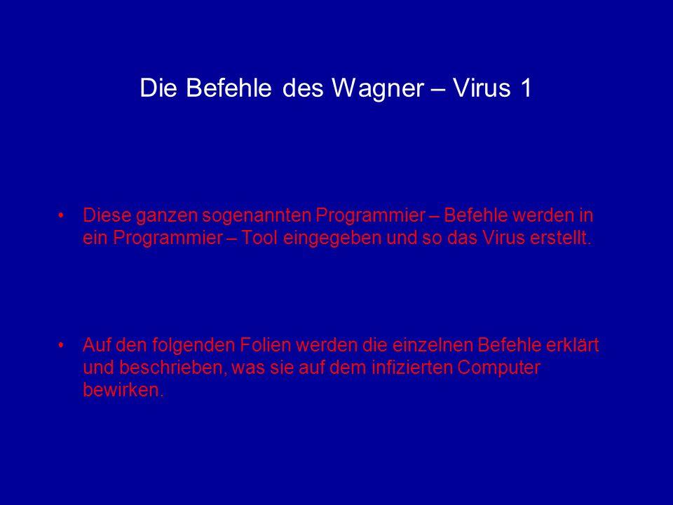 Die Befehle des Wagner – Virus 2 @echo off Dieser Befehl bewirkt, dass die Befehle des Programms beim ausführen nicht angezeigt werden.
