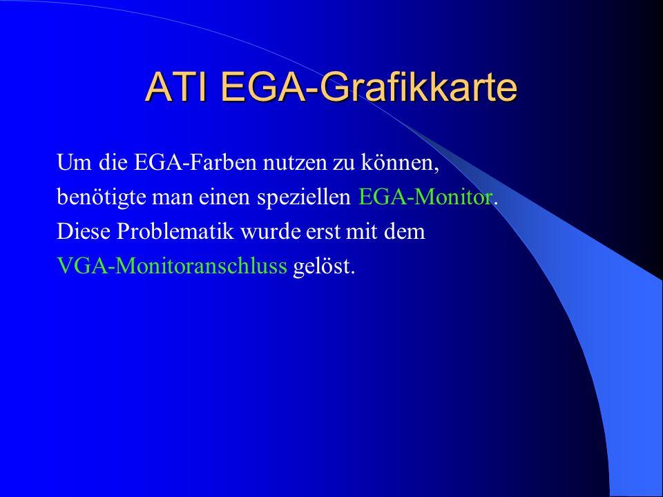 ATI EGA-Grafikkarte Um die EGA-Farben nutzen zu können, benötigte man einen speziellen EGA-Monitor. Diese Problematik wurde erst mit dem VGA-Monitoran