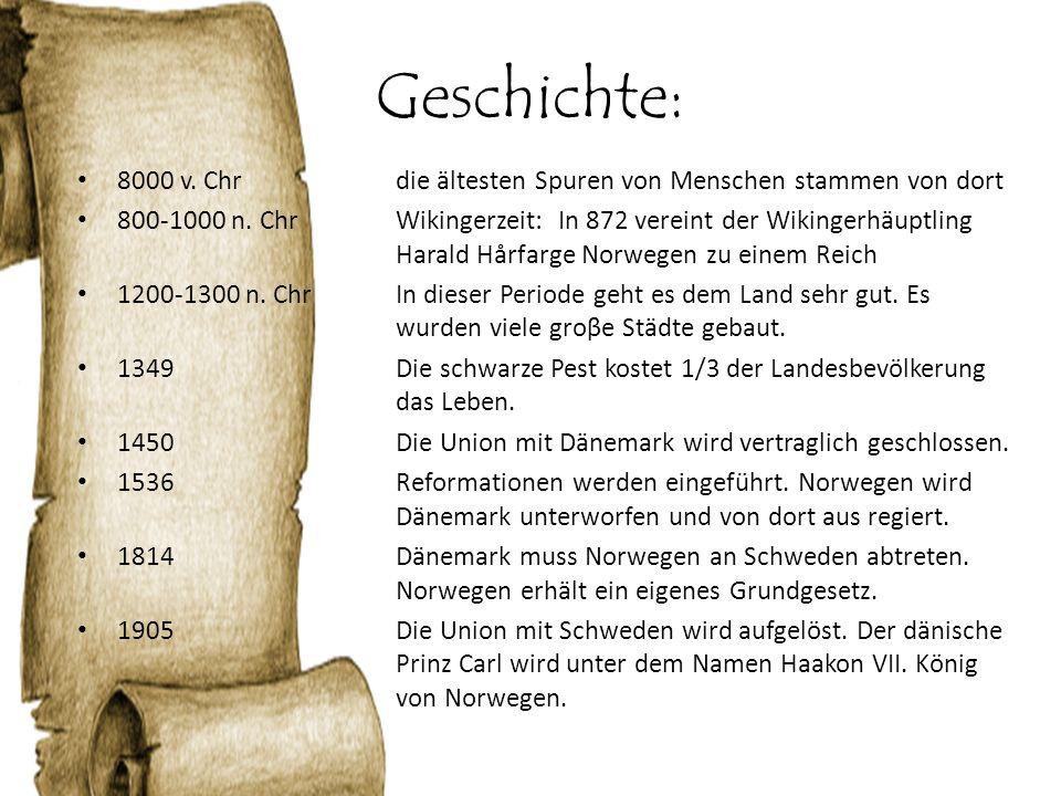 Geschichte: 8000 v. Chrdie ältesten Spuren von Menschen stammen von dort 800-1000 n. ChrWikingerzeit: In 872 vereint der Wikingerhäuptling Harald Hårf