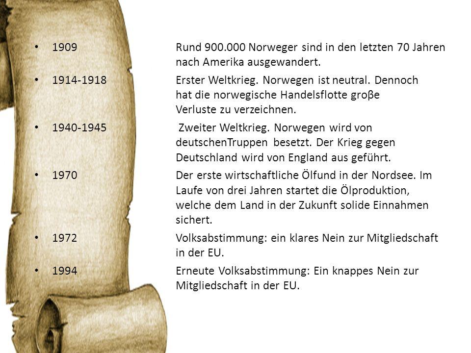 1909 Rund 900.000 Norweger sind in den letzten 70 Jahren nach Amerika ausgewandert. 1914-1918 Erster Weltkrieg. Norwegen ist neutral. Dennoch hat die