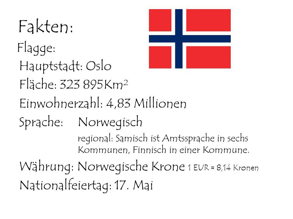 Fakten: Hauptstadt: Oslo Fläche: 323 895Km² Einwohnerzahl: 4,83 Millionen Sprache: Norwegisch regional: Samisch ist Amtssprache in sechs Kommunen, Fin