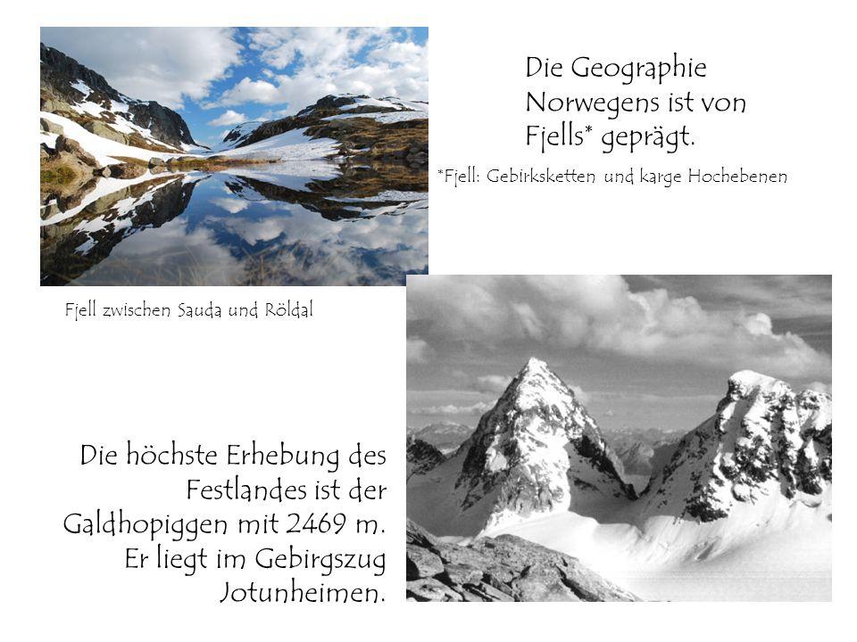 Fjell zwischen Sauda und Röldal *Fjell: Gebirksketten und karge Hochebenen Die Geographie Norwegens ist von Fjells* geprägt. Die höchste Erhebung des