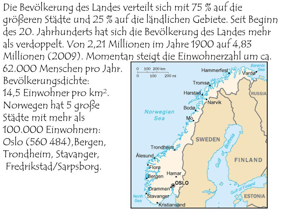 Bevölkerungsdichte: 14,5 Einwohner pro km². Norwegen hat 5 große Städte mit mehr als 100.000 Einwohnern: Oslo (560 484),Bergen, Trondheim, Stavanger,