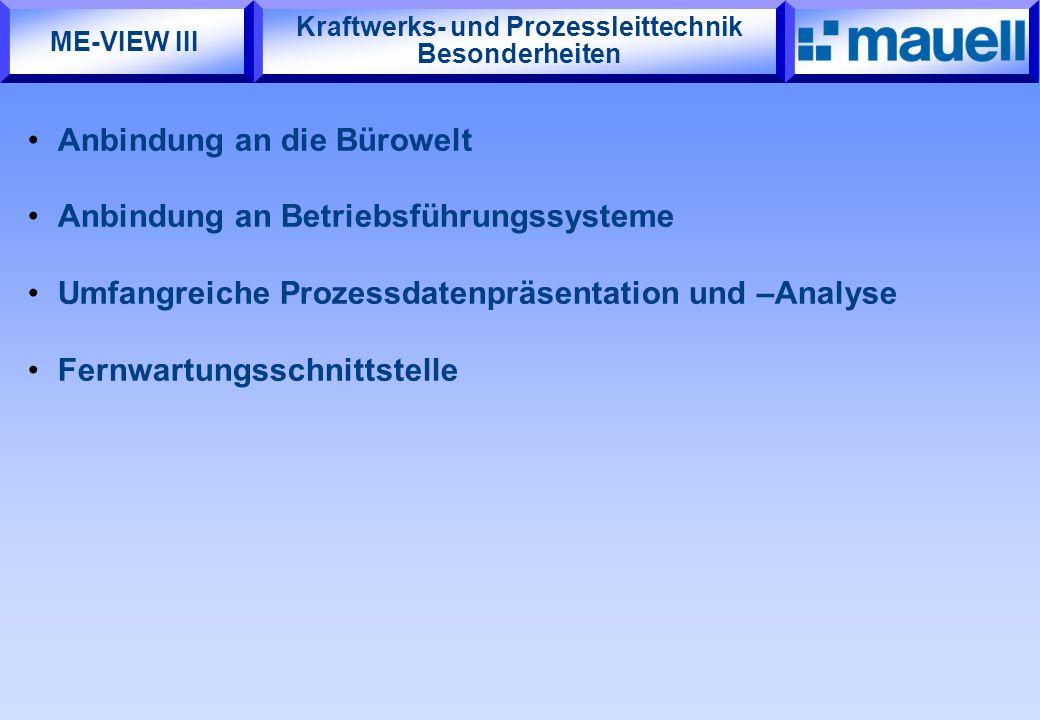 Kraftwerks- und Prozessleittechnik Besonderheiten Anbindung an die Bürowelt Anbindung an Betriebsführungssysteme Umfangreiche Prozessdatenpräsentation