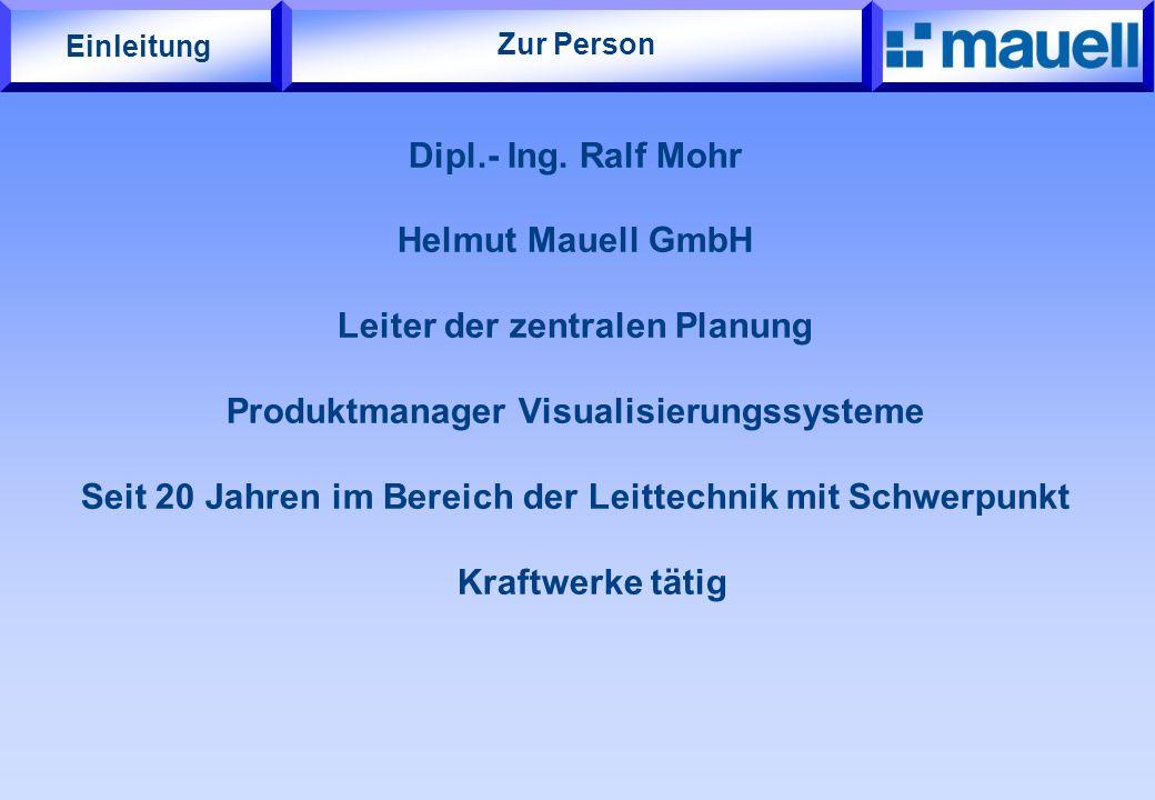 Zur Person Dipl.- Ing. Ralf Mohr Helmut Mauell GmbH Leiter der zentralen Planung Produktmanager Visualisierungssysteme Seit 20 Jahren im Bereich der L