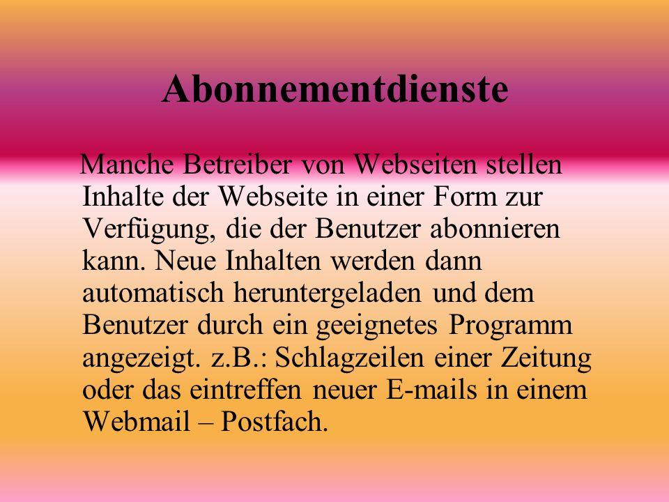 Abonnementdienste Manche Betreiber von Webseiten stellen Inhalte der Webseite in einer Form zur Verfügung, die der Benutzer abonnieren kann.