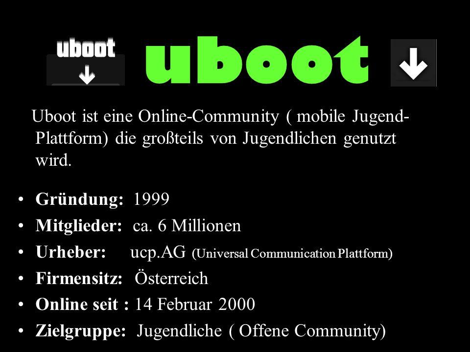 uboot Uboot ist eine Online-Community ( mobile Jugend- Plattform) die großteils von Jugendlichen genutzt wird.
