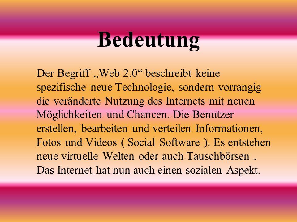 """Bedeutung Der Begriff """"Web 2.0 beschreibt keine spezifische neue Technologie, sondern vorrangig die veränderte Nutzung des Internets mit neuen Möglichkeiten und Chancen."""