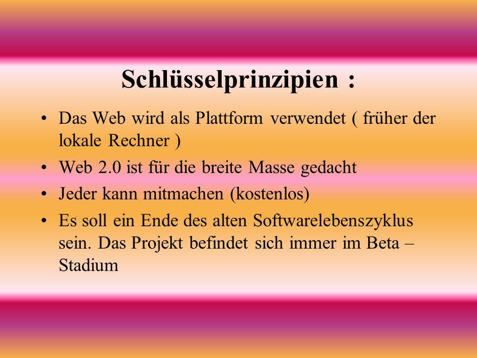 Schlüsselprinzipien : Das Web wird als Plattform verwendet ( früher der lokale Rechner ) Web 2.0 ist für die breite Masse gedacht Jeder kann mitmachen (kostenlos) Es soll ein Ende des alten Softwarelebenszyklus sein.