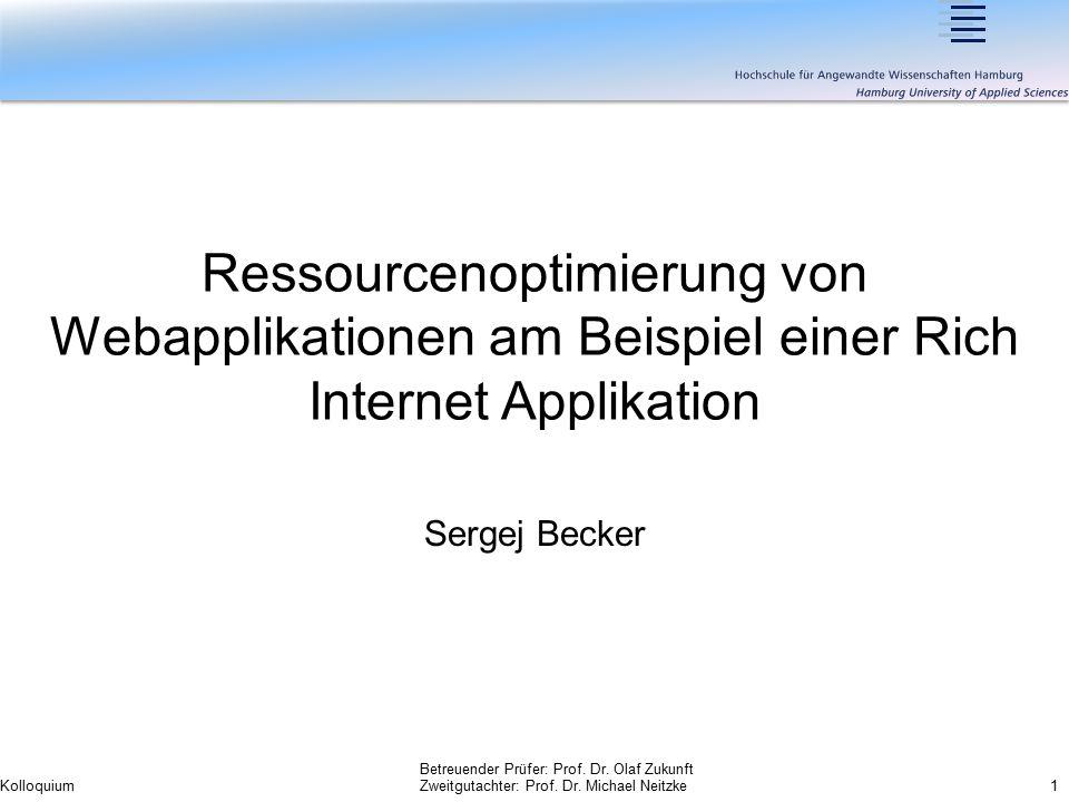 Ressourcenoptimierung von Webapplikationen am Beispiel einer Rich Internet Applikation Sergej Becker Betreuender Prüfer: Prof. Dr. Olaf Zukunft Kolloq