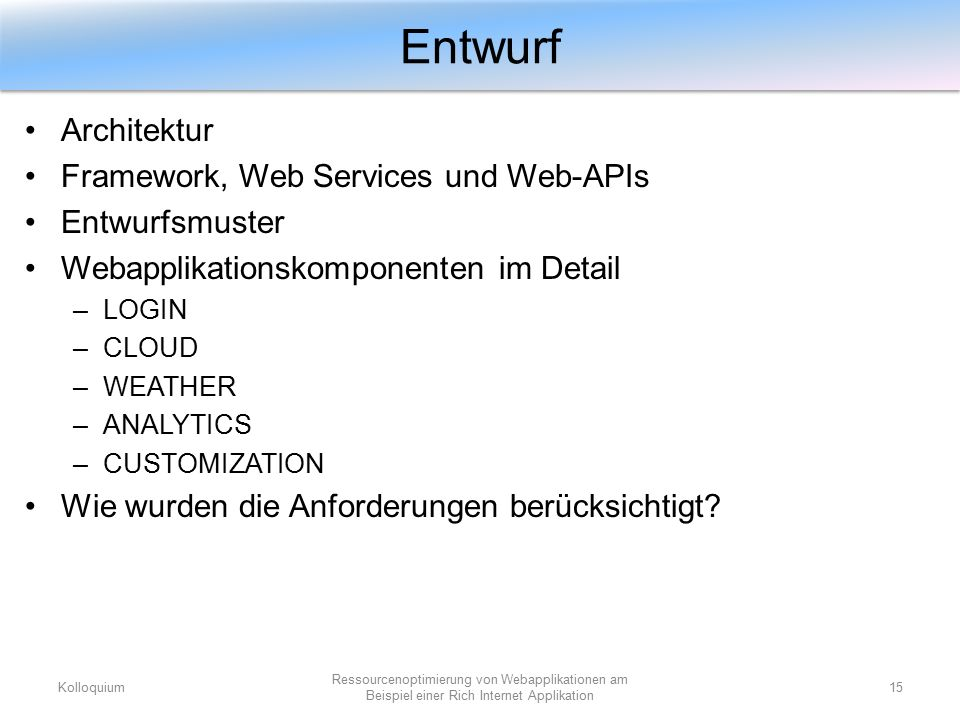 Architektur Framework, Web Services und Web-APIs Entwurfsmuster Webapplikationskomponenten im Detail –LOGIN –CLOUD –WEATHER –ANALYTICS –CUSTOMIZATION
