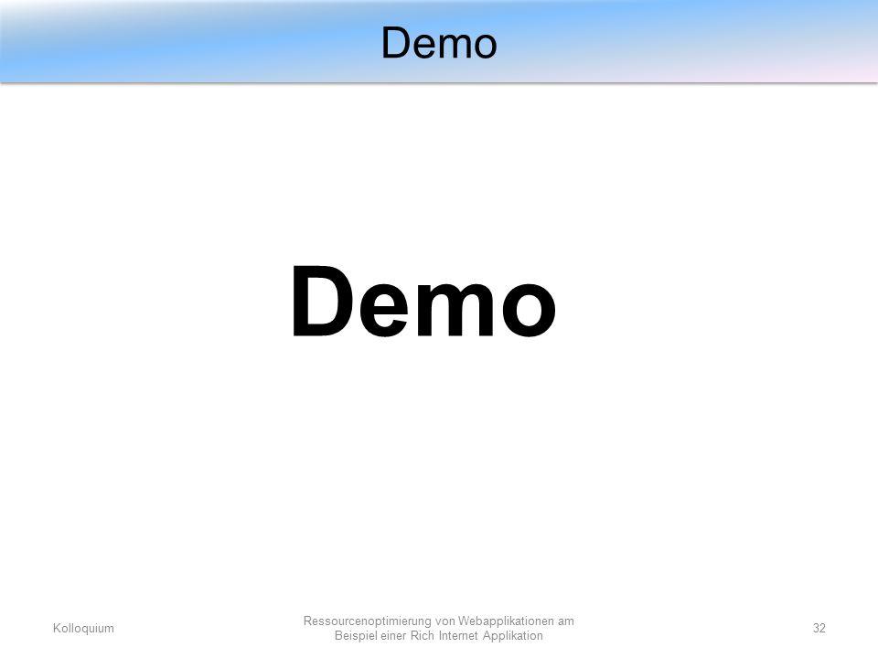 Demo Kolloquium32 Ressourcenoptimierung von Webapplikationen am Beispiel einer Rich Internet Applikation Demo