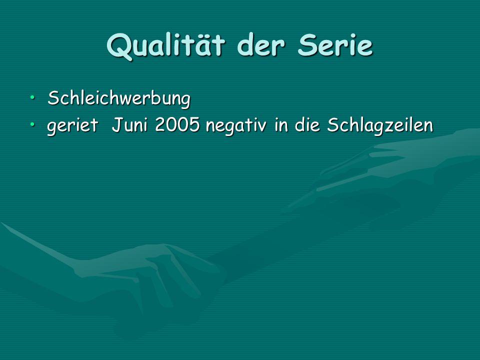 Qualität der Serie SchleichwerbungSchleichwerbung geriet Juni 2005 negativ in die Schlagzeilengeriet Juni 2005 negativ in die Schlagzeilen
