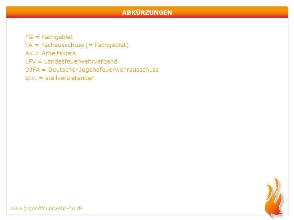 ABKÜRZUNGEN FG = Fachgebiet FA = Fachausschuss (= Fachgebiet) AK = Arbeitskreis LFV = Landesfeuerwehrverband DJFA = Deutscher Jugendfeuerwehrausschuss
