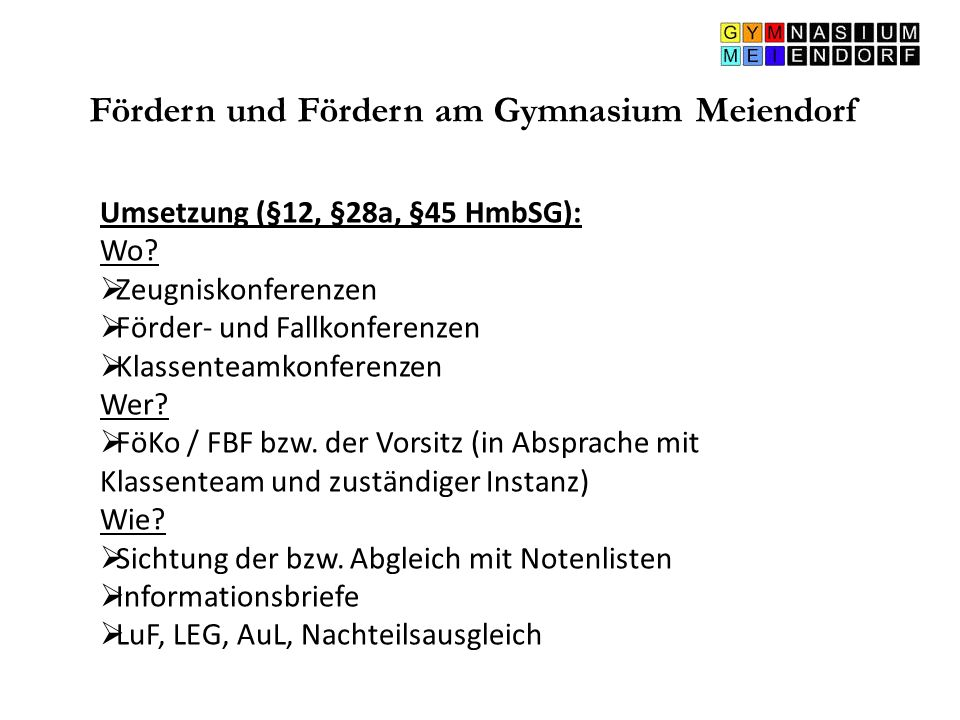 Fördern und Fördern am Gymnasium Meiendorf Umsetzung (§12, §28a, §45 HmbSG): Wo?  Zeugniskonferenzen  Förder- und Fallkonferenzen  Klassenteamkonfe