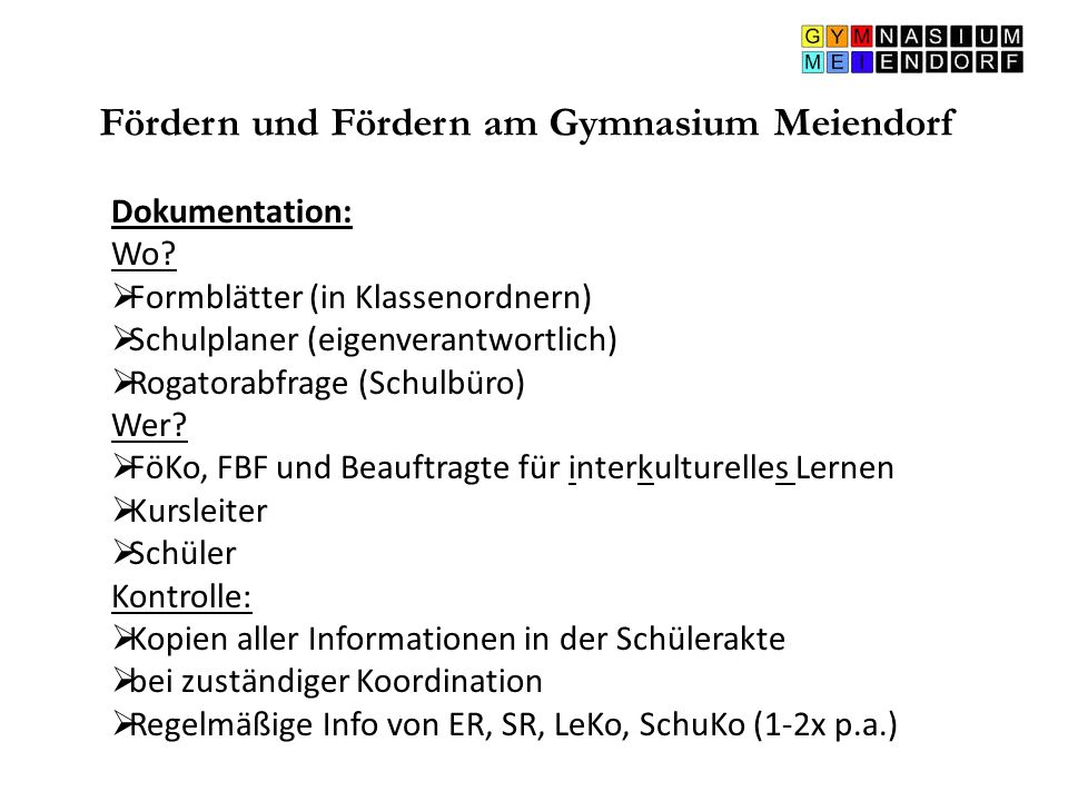 Fördern und Fördern am Gymnasium Meiendorf Dokumentation: Wo?  Formblätter (in Klassenordnern)  Schulplaner (eigenverantwortlich)  Rogatorabfrage (