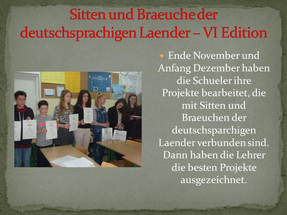 Ende November und Anfang Dezember haben die Schueler ihre Projekte bearbeitet, die mit Sitten und Braeuchen der deutschsparchigen Laender verbunden sind.