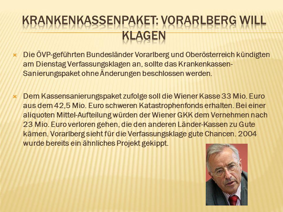  Die ÖVP-geführten Bundesländer Vorarlberg und Oberösterreich kündigten am Dienstag Verfassungsklagen an, sollte das Krankenkassen- Sanierungspaket ohne Änderungen beschlossen werden.