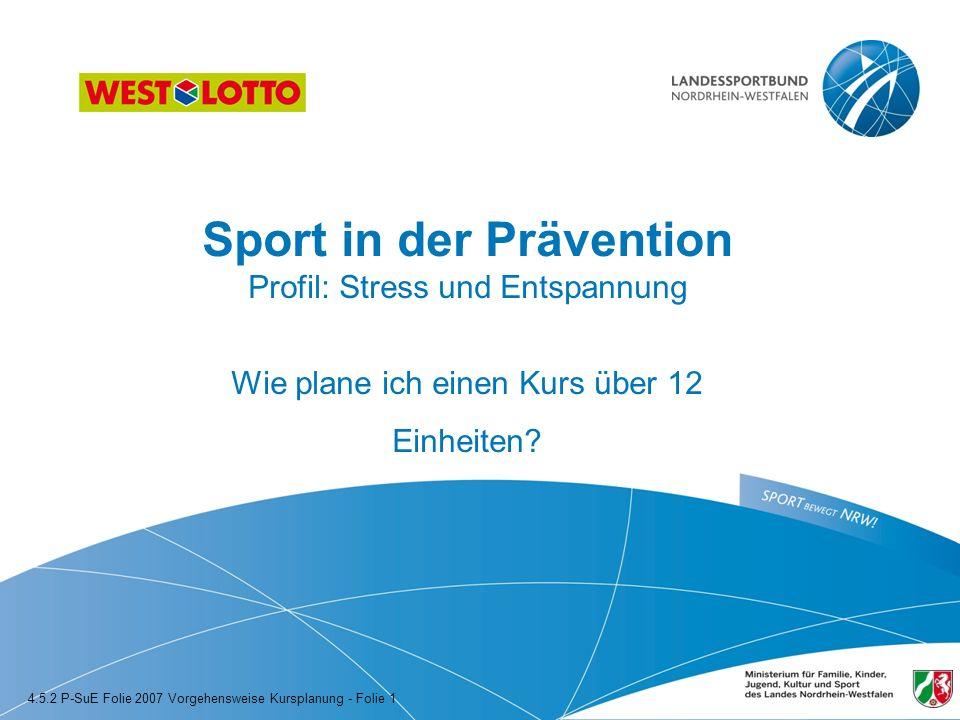 Sport in der Prävention Profil: Stress und Entspannung Wie plane ich einen Kurs über 12 Einheiten? 4.5.2 P-SuE Folie 2007 Vorgehensweise Kursplanung -