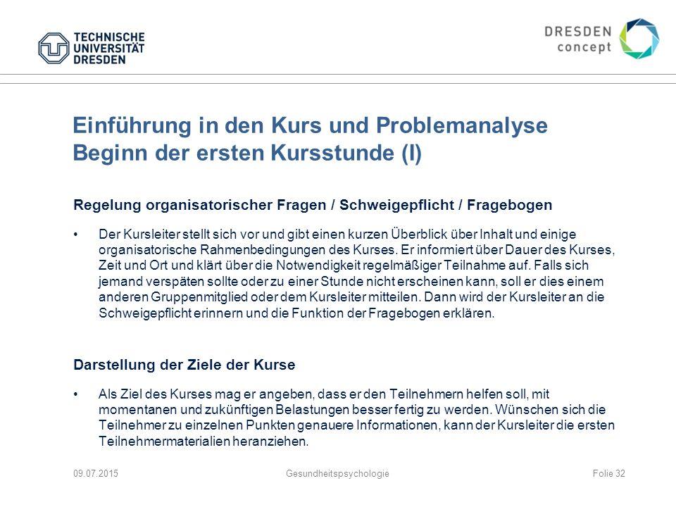 Einführung in den Kurs und Problemanalyse Beginn der ersten Kursstunde (I) Regelung organisatorischer Fragen / Schweigepflicht / Fragebogen Der Kursle