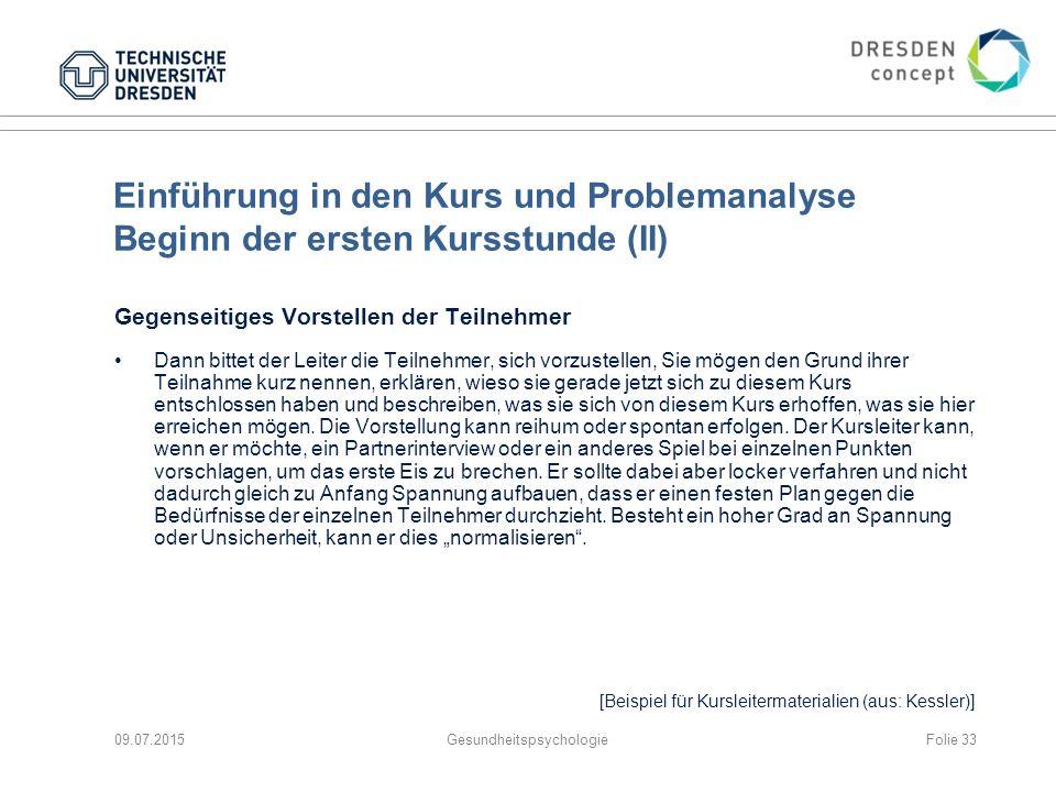 Einführung in den Kurs und Problemanalyse Beginn der ersten Kursstunde (II) Gegenseitiges Vorstellen der Teilnehmer Dann bittet der Leiter die Teilneh