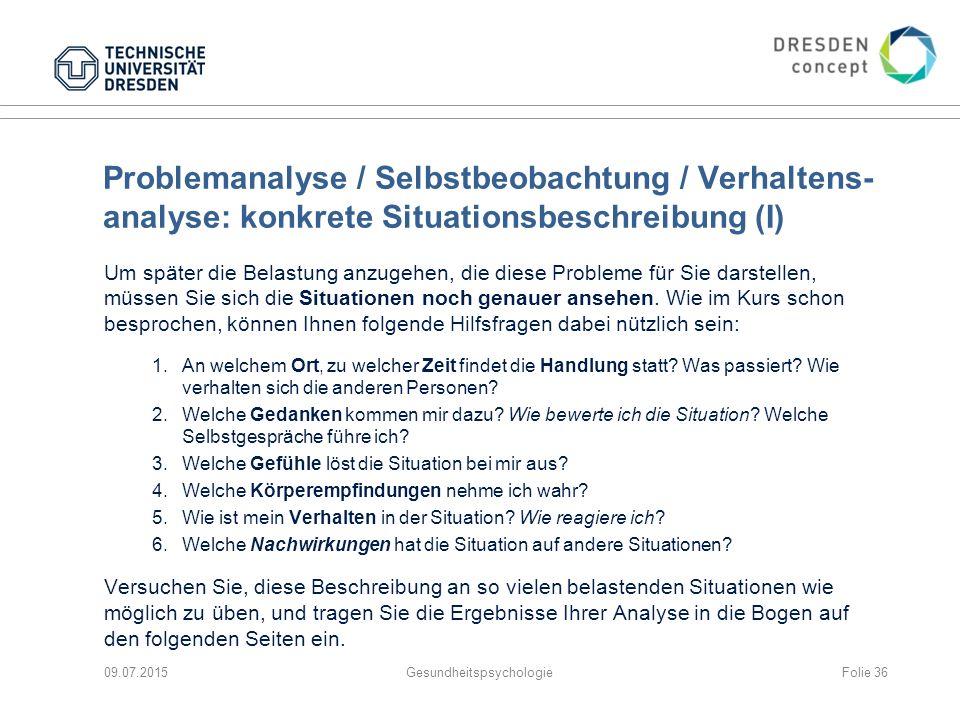 Problemanalyse / Selbstbeobachtung / Verhaltens- analyse: konkrete Situationsbeschreibung (I) Um später die Belastung anzugehen, die diese Probleme fü