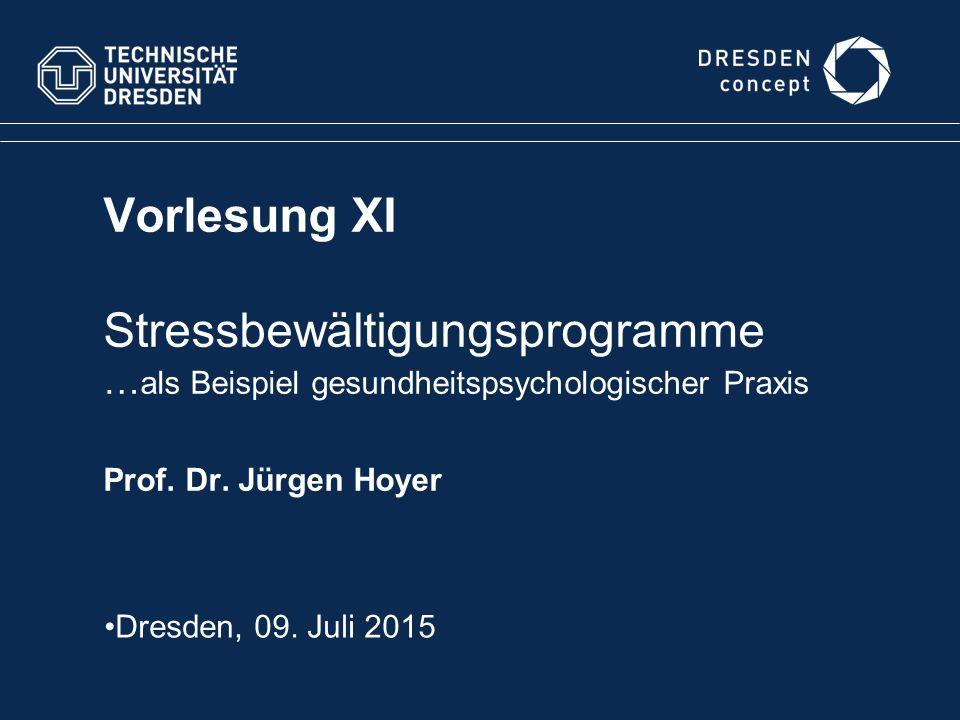 Vorlesung XI Stressbewältigungsprogramme … als Beispiel gesundheitspsychologischer Praxis Prof. Dr. Jürgen Hoyer Dresden, 09. Juli 2015