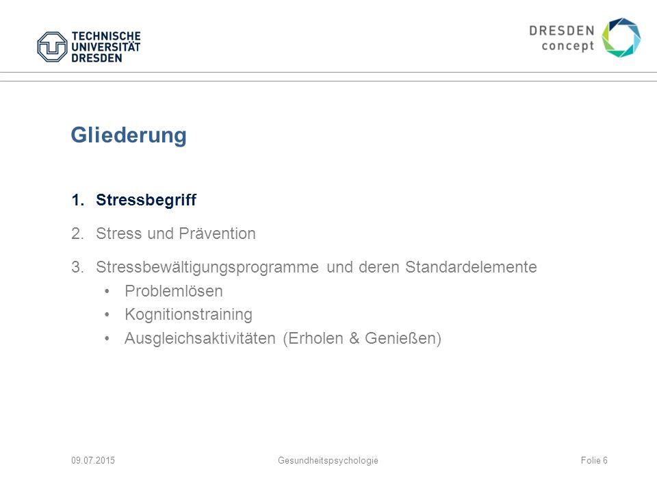 Gliederung 1.Stressbegriff 2.Stress und Prävention 3.Stressbewältigungsprogramme und deren Standardelemente Problemlösen Kognitionstraining Ausgleichsaktivitäten (Erholen & Genießen) 09.07.2015GesundheitspsychologieFolie 57