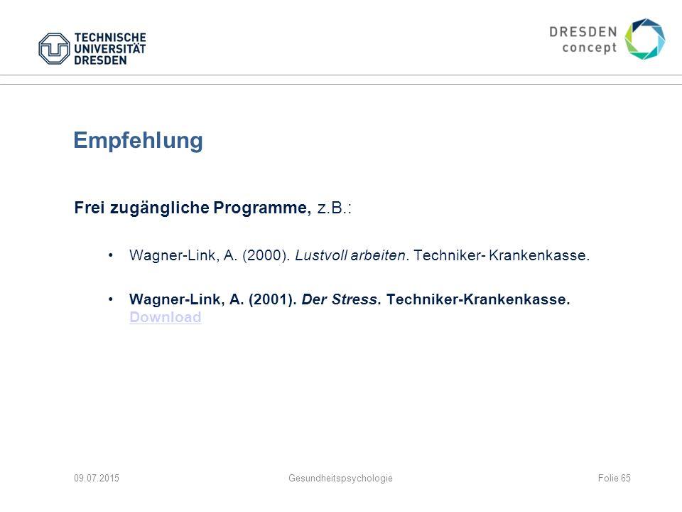 Empfehlung Frei zugängliche Programme, z.B.: Wagner-Link, A. (2000). Lustvoll arbeiten. Techniker- Krankenkasse. Wagner-Link, A. (2001). Der Stress. T