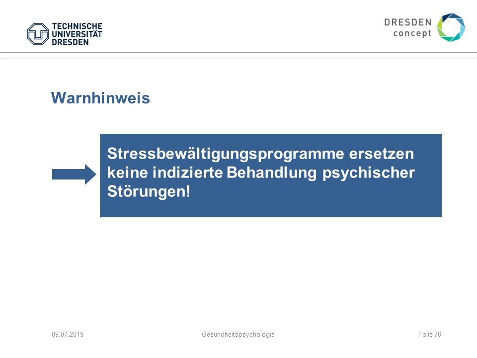 Warnhinweis Stressbewältigungsprogramme ersetzen keine indizierte Behandlung psychischer Störungen! 09.07.2015GesundheitspsychologieFolie 76