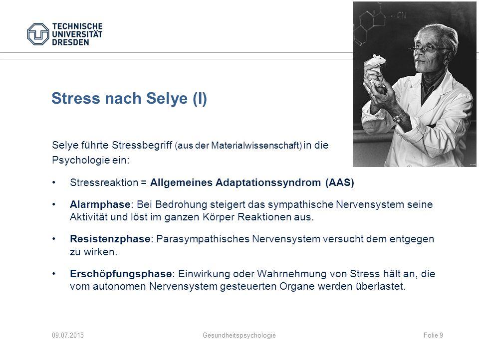 Stress nach Selye (I) Selye führte Stressbegriff (aus der Materialwissenschaft) in die Psychologie ein: Stressreaktion = Allgemeines Adaptationssyndro