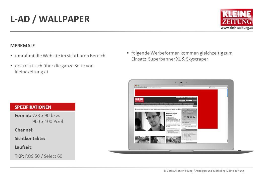 © Verkaufsentwicklung / Anzeigen und Marketing Kleine Zeitung L-AD / WALLPAPER  folgende Werbeformen kommen gleichzeitig zum Einsatz: Superbanner XL & Skyscraper MERKMALE  umrahmt die Website im sichtbaren Bereich  erstreckt sich über die ganze Seite von kleinezeitung.at SPEZIFIKATIONEN Format: 728 x 90 bzw.