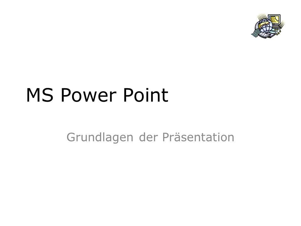 MS Power Point – Präsentation Äußerlichkeiten Multifunktionsleiste vergleichbar mit anderen MS Produkten Möglichkeit der benutzerdefinierten Gestaltung (A NSICHT > S YMBOLLEISTEN ) Folien / Gliederung: Folien: Miniaturansicht der Folien; mit Maus anwählbar; Folien sortieren, markieren, kopieren, etc.