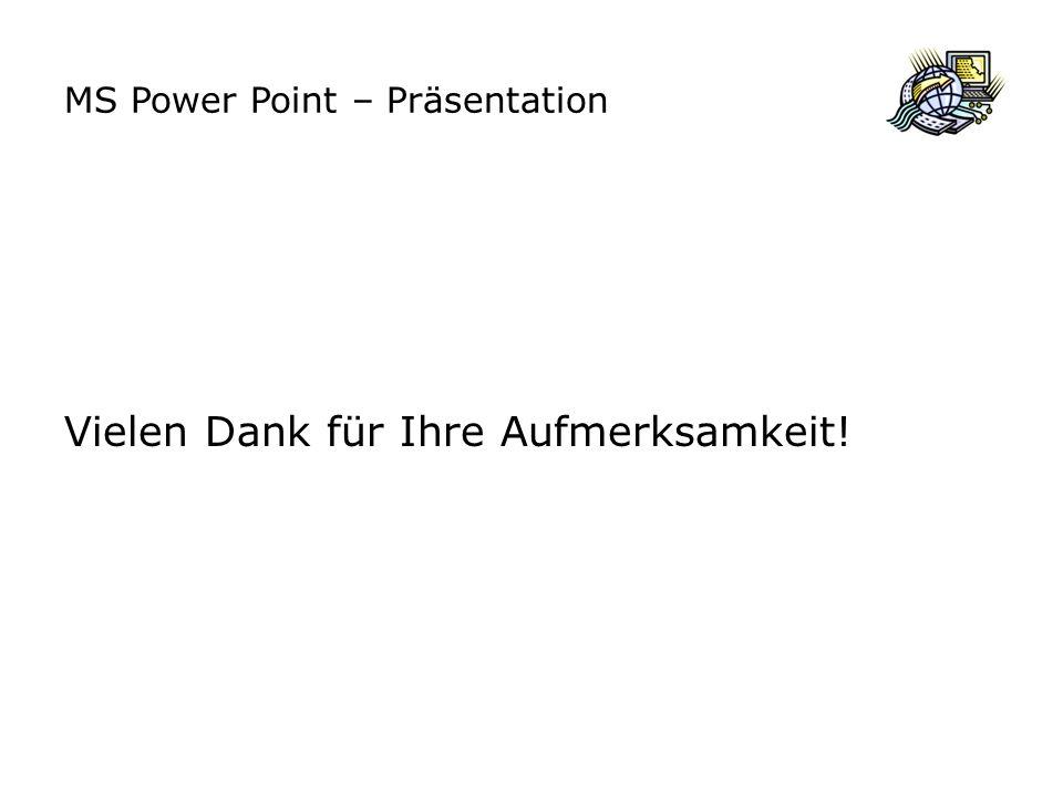 MS Power Point – Präsentation Vielen Dank für Ihre Aufmerksamkeit!