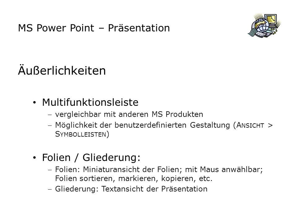 MS Power Point – Präsentation Zentrales Folienfenster: aktive, zu bearbeitenden Folie Notizenfenster: unterhalb des Folienfensters für Notizen während des Vortrages Ansichtssteuerung: Ansicht mit zentralem Folienfenster Ansicht aller Folien Ansicht als Bildschirmpräsentation (ab aktueller Folie) -> alternativ: F5