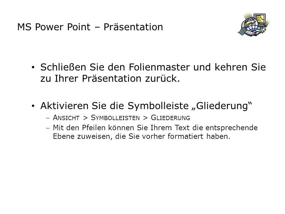 MS Power Point – Präsentation Folienübergänge und Animationen Folienübergänge Bildschirmpräsentation > Übergänge Durch Klicken auswählen Im Master hinterlegen Benutzerdefiniert anpassbar Animationen Bildschirmpräsentation > Benutzerdefinierte Animation Eingangseffekt, Betonungseffekt, Ausgangseffekt Benutzerdefiniert anwendbar Animation