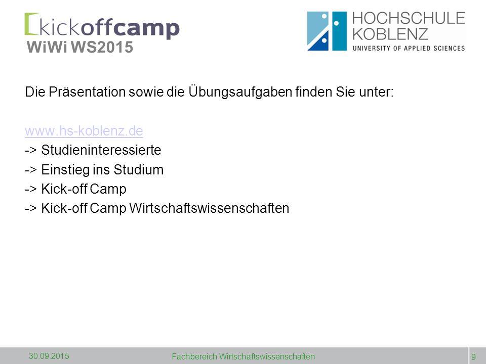 WiWi WS2015 Die Präsentation sowie die Übungsaufgaben finden Sie unter: www.hs-koblenz.de -> Studieninteressierte -> Einstieg ins Studium -> Kick-off