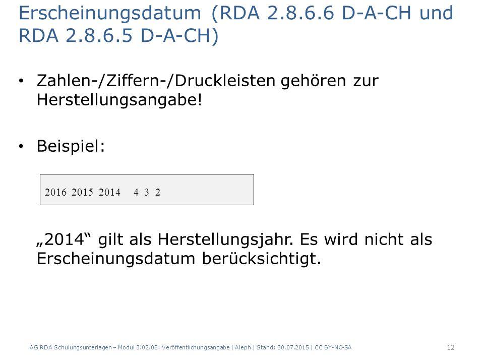 Erscheinungsdatum (RDA 2.8.6.6 D-A-CH und RDA 2.8.6.5 D-A-CH) Zahlen-/Ziffern-/Druckleisten gehören zur Herstellungsangabe.