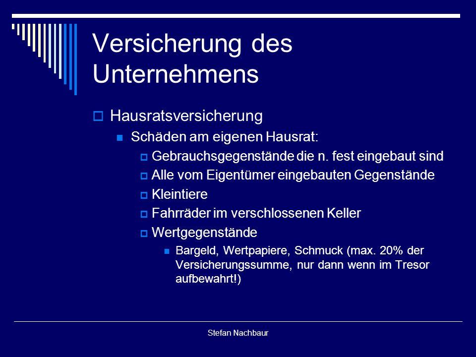 Stefan Nachbaur Versicherung des Unternehmens  Hausratsversicherung Schäden am eigenen Hausrat:  Gebrauchsgegenstände die n.