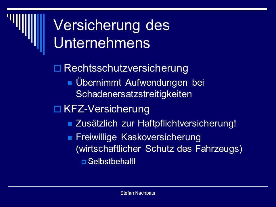 Stefan Nachbaur Versicherung des Unternehmens  Rechtsschutzversicherung Übernimmt Aufwendungen bei Schadenersatzstreitigkeiten  KFZ-Versicherung Zusätzlich zur Haftpflichtversicherung.