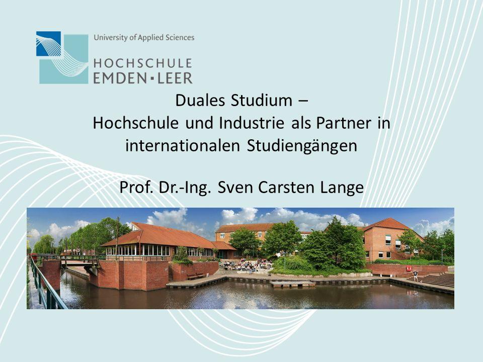 Duales Studium – Hochschule und Industrie als Partner in internationalen Studiengängen Prof. Dr.-Ing. Sven Carsten Lange
