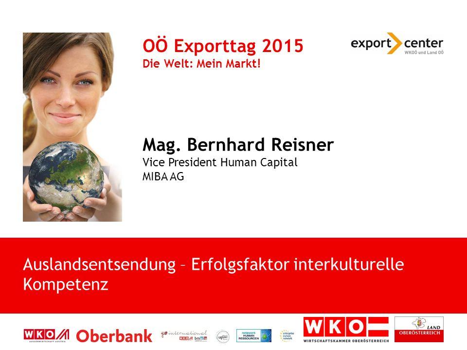 Auslandsentsendung – Erfolgsfaktor interkulturelle Kompetenz OÖ Exporttag 2015 Die Welt: Mein Markt! Mag. Bernhard Reisner Vice President Human Capita