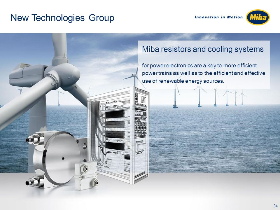 New Technologies Group Miba resistors and cooling systems for power electronics are a key to more efficient power trains as well as to the efficient and effective use of renewable energy sources.