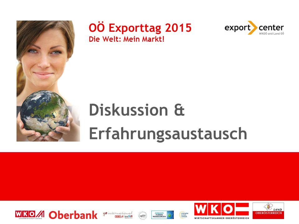 Diskussion & Erfahrungsaustausch OÖ Exporttag 2015 Die Welt: Mein Markt!