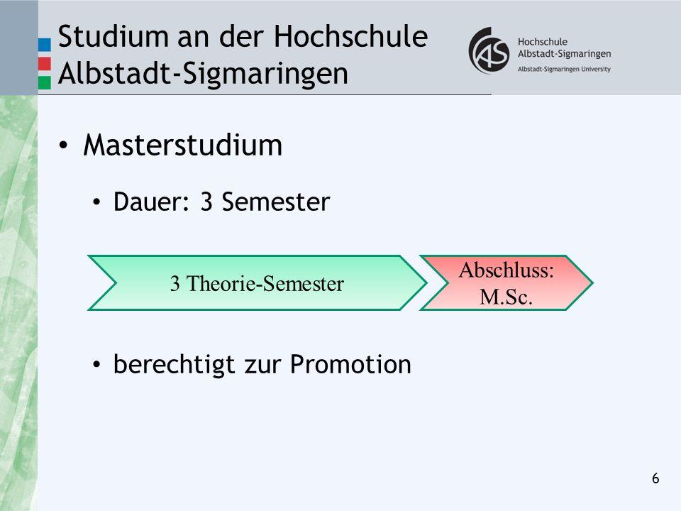 Studium an der Hochschule Albstadt-Sigmaringen Masterstudium Dauer: 3 Semester berechtigt zur Promotion 6 3 Theorie-Semester Abschluss: M.Sc.