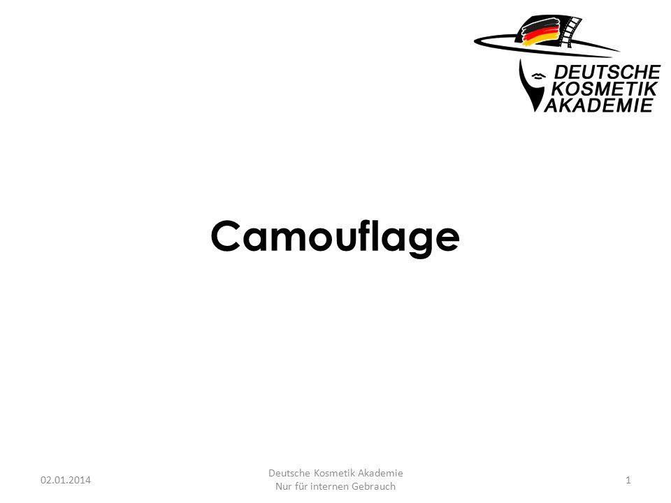 Camouflage 02.01.20141 Deutsche Kosmetik Akademie Nur für internen Gebrauch