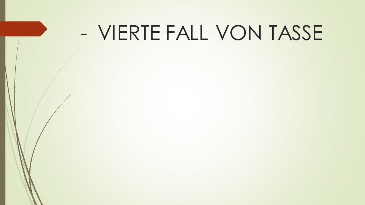 -VIERTE FALL VON TASSE