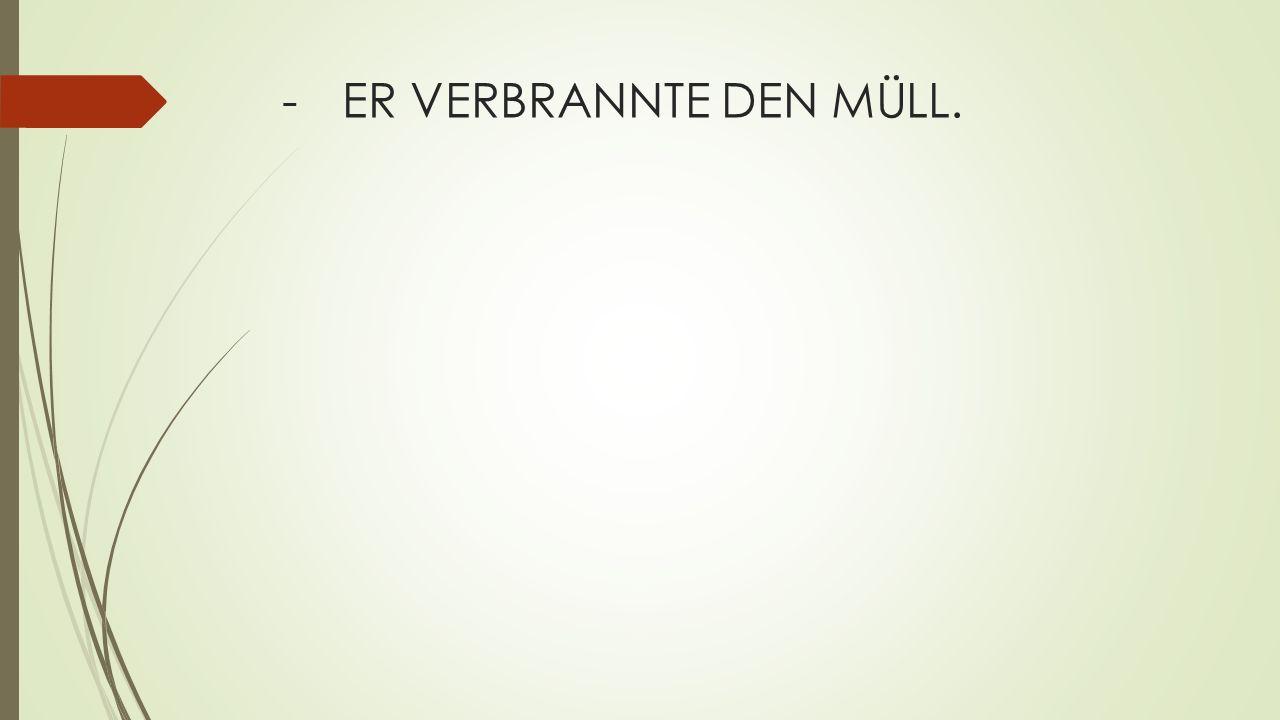 -ER VERBRANNTE DEN MÜLL.
