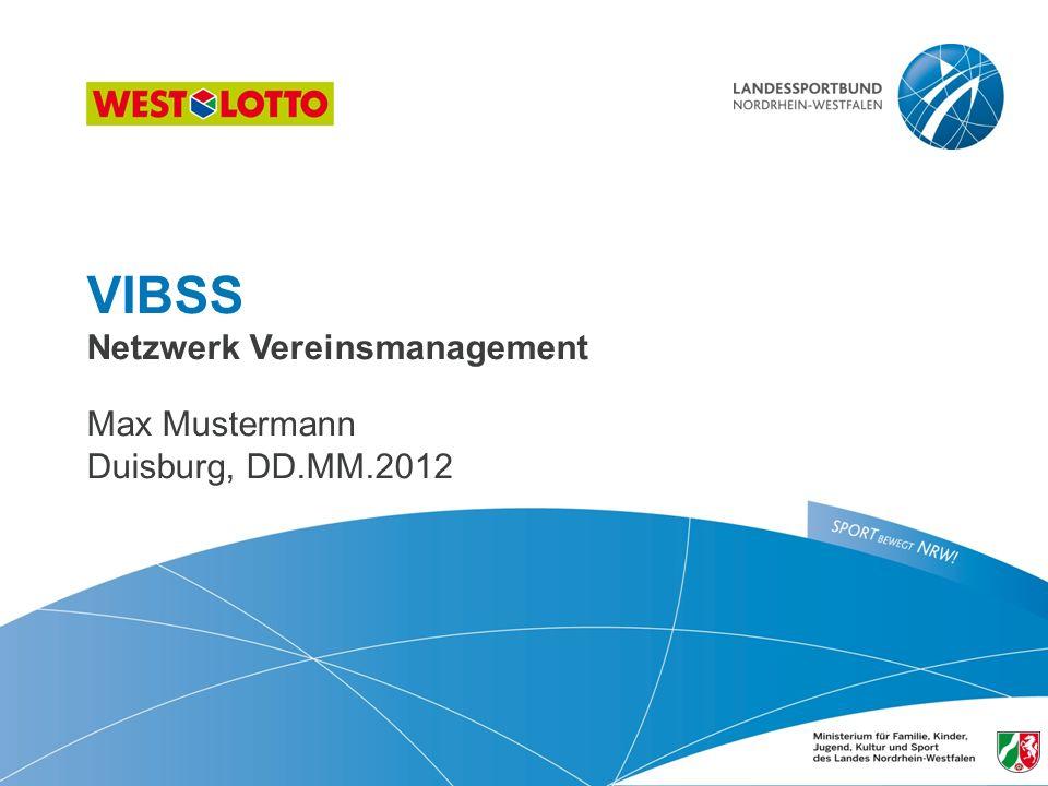 1 | Vereins-Informations- Beratungs- und Schulungssystem, Duisburg 22.09.2010 VIBSS Netzwerk Vereinsmanagement Max Mustermann Duisburg, DD.MM.2012